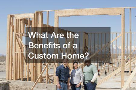 the benefits of choosing a custom home builder